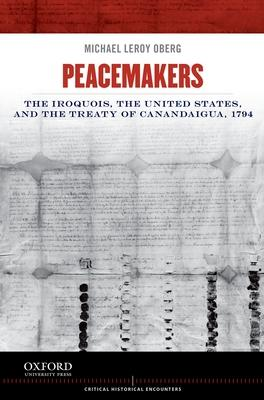 Peacemakers: The Iroquois, the United States, and the Treaty of Canandaigua, 1794
