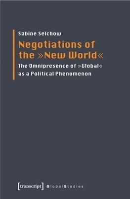 Negotiations of the New World: The Omnipresence of Global As a Political Phenomenon