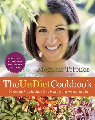 The UnDiet Cookbook: 130 Gluten~Free Recipes