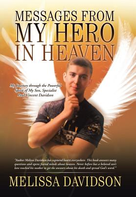 Messages from My Hero in Heaven: My Journey Through the Powerful Spirit of My Son, Specialist Paul Vincent Davidson
