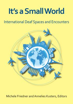 It's a Small World: International Deaf Spaces and Encounters