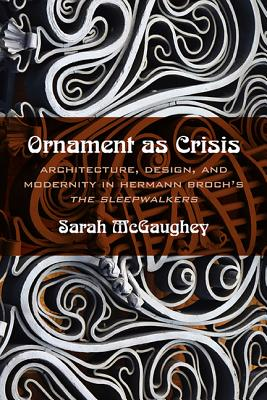 Ornament as Crisis: Architecture, Design, and Modernity in Hermann Broch's The Sleepwalkers