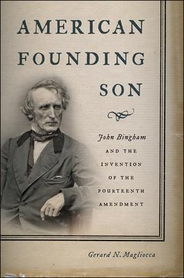 American Founding Son: John Bingham and the I