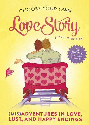 Choose Your Own Love Story: Misadventures in Love, Lust, and Happy Endings