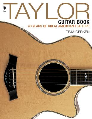 The Taylor Guitar Book: 40 Years of Great Ame