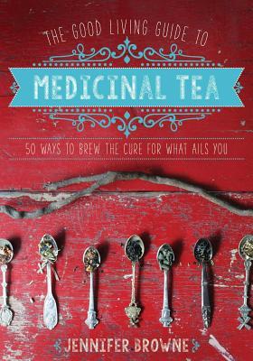 The Good Living Guide to Medicinal Tea: 50 Wa