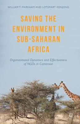 Saving the Environment in Sub-Saharan Africa: Organizational Dynamics and Effectiveness of NGOs in Cameroon