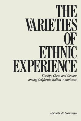 The Varieties of Ethnic Experience: Kinship, Class, and Gender Among California Italian-Americans