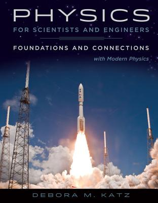 Physics for Scientists and Engineers: Foundations and Connections: With Modern Physics