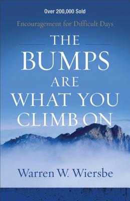 The Bumps Are What You Climb On: Encouragemen