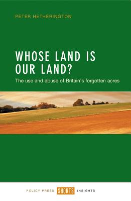 Whose Land Is Our Land?: The Use and Abuse of Britain's Forgotten Acres