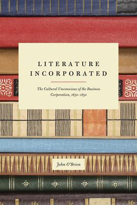 Literature Incorporated: The Cultural Unconscious of the Business Corporation 1650-1850