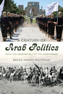 A Century of Arab Politics: From the Arab Revolt to the Arab Spring