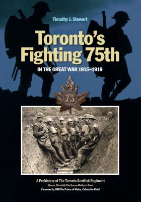 Toronto's Fighting 75th in the Great War 1915-1919: A Prehistory of the Toronto Scottish Regiment (Queen Elizabeth the Queen Mot