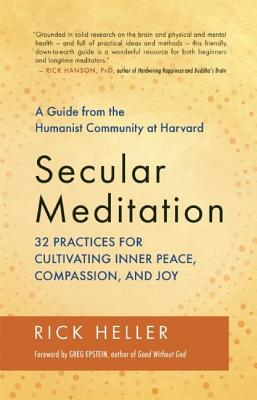 Secular Meditation: 32 Practices for Cultivating Inner Peace, Compassion, and Joy: A Guide from the Humanist Community at Harvar