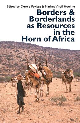 Borders & Borderlands As Resources in the Horn of Africa