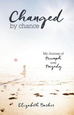 Changed by Chance: My Journey of Triumph Over Tragedy