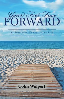 Your Feet Face Forward: An Inspiring Handbook to Life