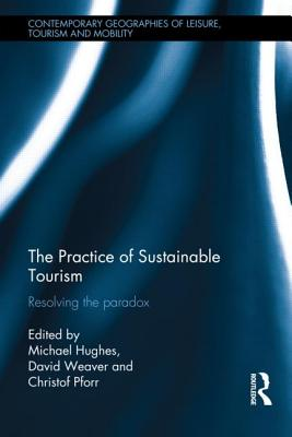 The Practice of Sustainable Tourism: Resolving the Paradox