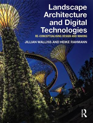 Landscape Architecture and Digital Technologies: Re-conceptualising Design and Making