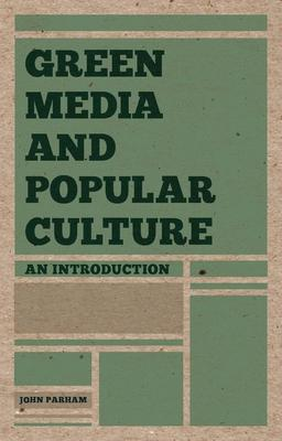 Green Media and Popular Culture: An Introduction