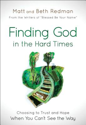 Finding God in the Hard Times: Choosing to Trust and Hope When You Can't See the Way