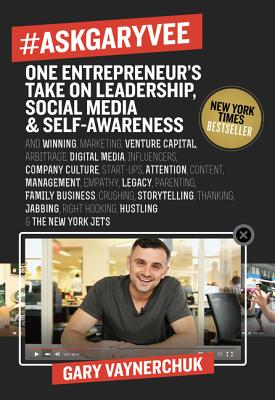 #askgaryvee: One Entrepreneur's Take on Leadership, Social Media, & Self-Awareness