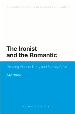 The Ironist and the Romantic: Reading Richard Rorty and Stanley Cavell