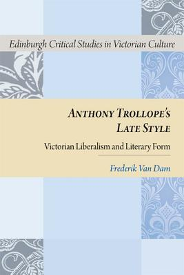 Anthony Trollope's Late Style: Victorian Libe