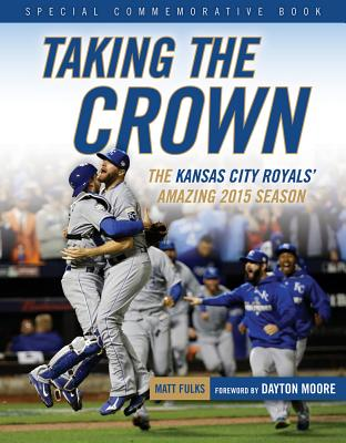 Taking the Crown: The Kansas City Royals' Amazing 2015 Season