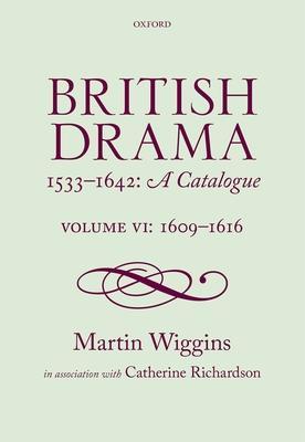 British Drama 1533~1642: A Catalogue: 1609~16