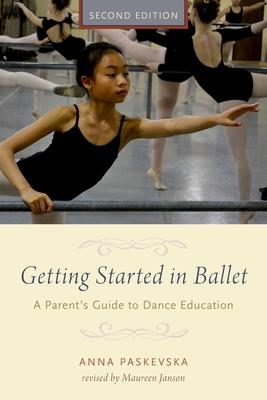 Getting Started in Ballet: A Parent's Guide t