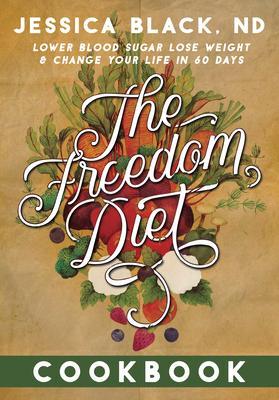 The Freedom Diet Cookbook: Lower Blood Sugar