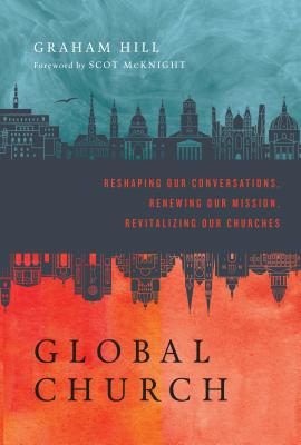 Globalchurch: Reshaping Our Conversations, Renewing Our Mission, Revitalizing Our Churches