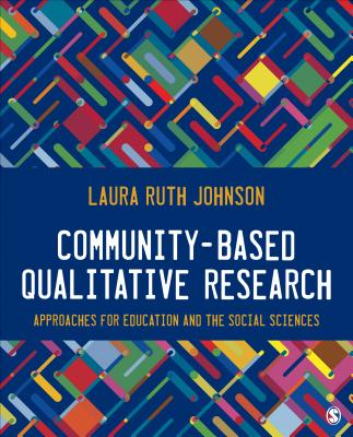 Community-Based Qualitative Research: Approaches for Education and the Social Sciences