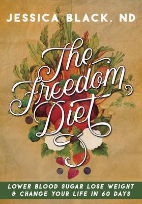 The Freedom Diet: Lower Blood Sugar Lose Weig