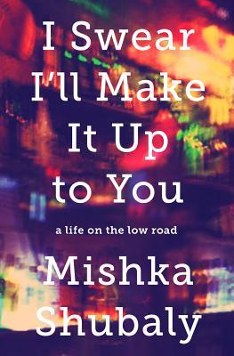 I Swear I'll Make It Up to You: My Life on the Low Road