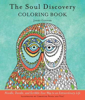 The Soul Discovery Adult Coloring Book: Noodle, Doodle, and Scribble Your Way to an Extraordinary Life