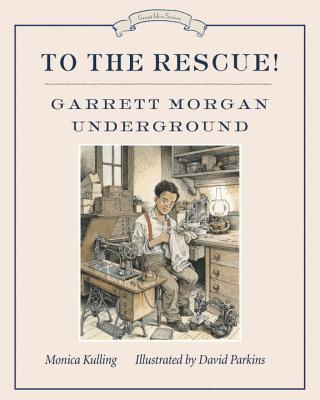 To the Rescue!: Garrett Morgan Underground