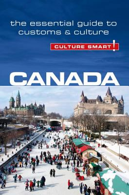 Culture Smart! Canada: The Essential Guide to Customs & Culture
