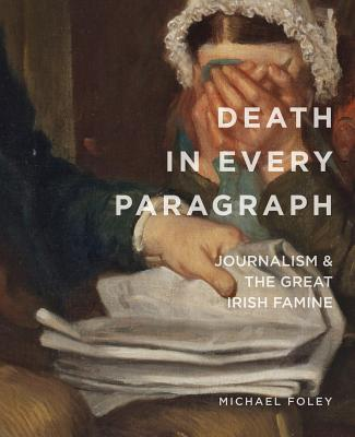 Death in Every Paragraph: Journalism & the Great Irish Famine