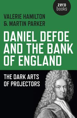 Daniel Defoe and the Bank of England: The Dark Arts of Projectors