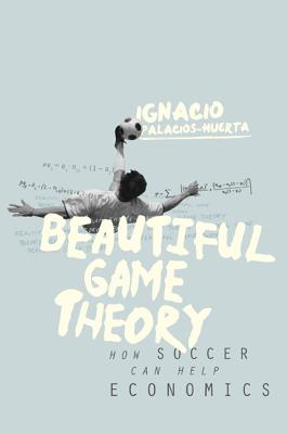 Beautiful Game Theory: How Soccer Can Help Ec