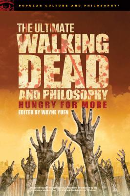 The Ultimate Walking Dead and Philosophy: Hungry for More