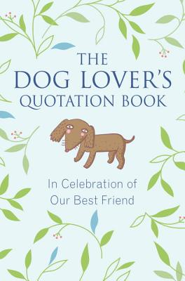 The Dog Lover's Quotation Book: In Celebration of Our Best Friend