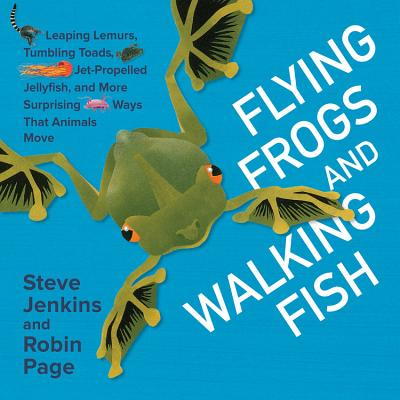 Flying Frogs and Walking Fish: Leaping Lemurs, Tumbling Toads, Jet-Propelled Jellyfish, and More Sur