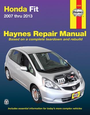 Haynes Honda Fit 2007 Thru 2013: Haynes Repair Manual Based on a Complete Teardown and Rebuild