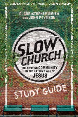 Slow Church: Cultivating Community in the Pat