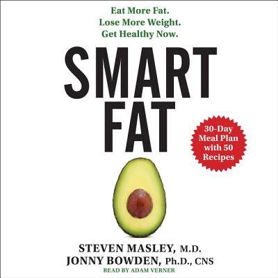Smart Fat: Eat more fat. Lose more weight. Get healthy now; Library Edition