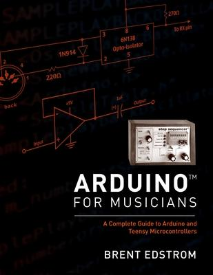 Arduino for Musicians: A Complete Guide to Ar